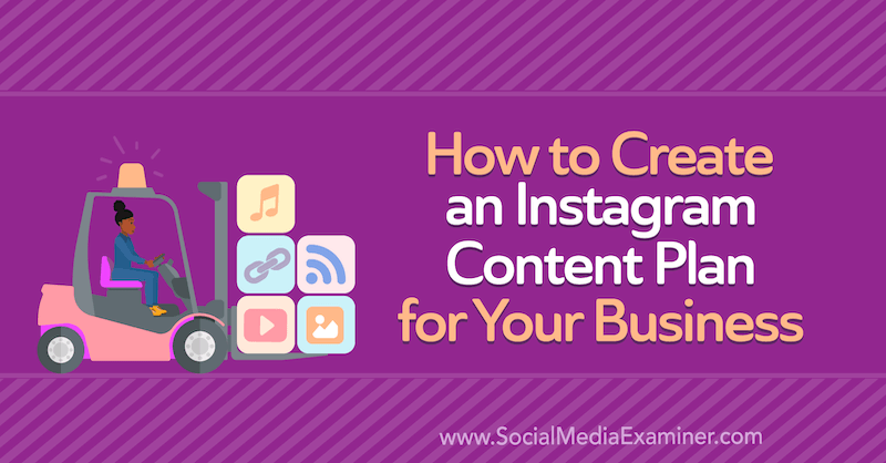 How to Create an Instagram Content Plan for Your Business by Anna Sonnenberg on Social Media Examiner.
