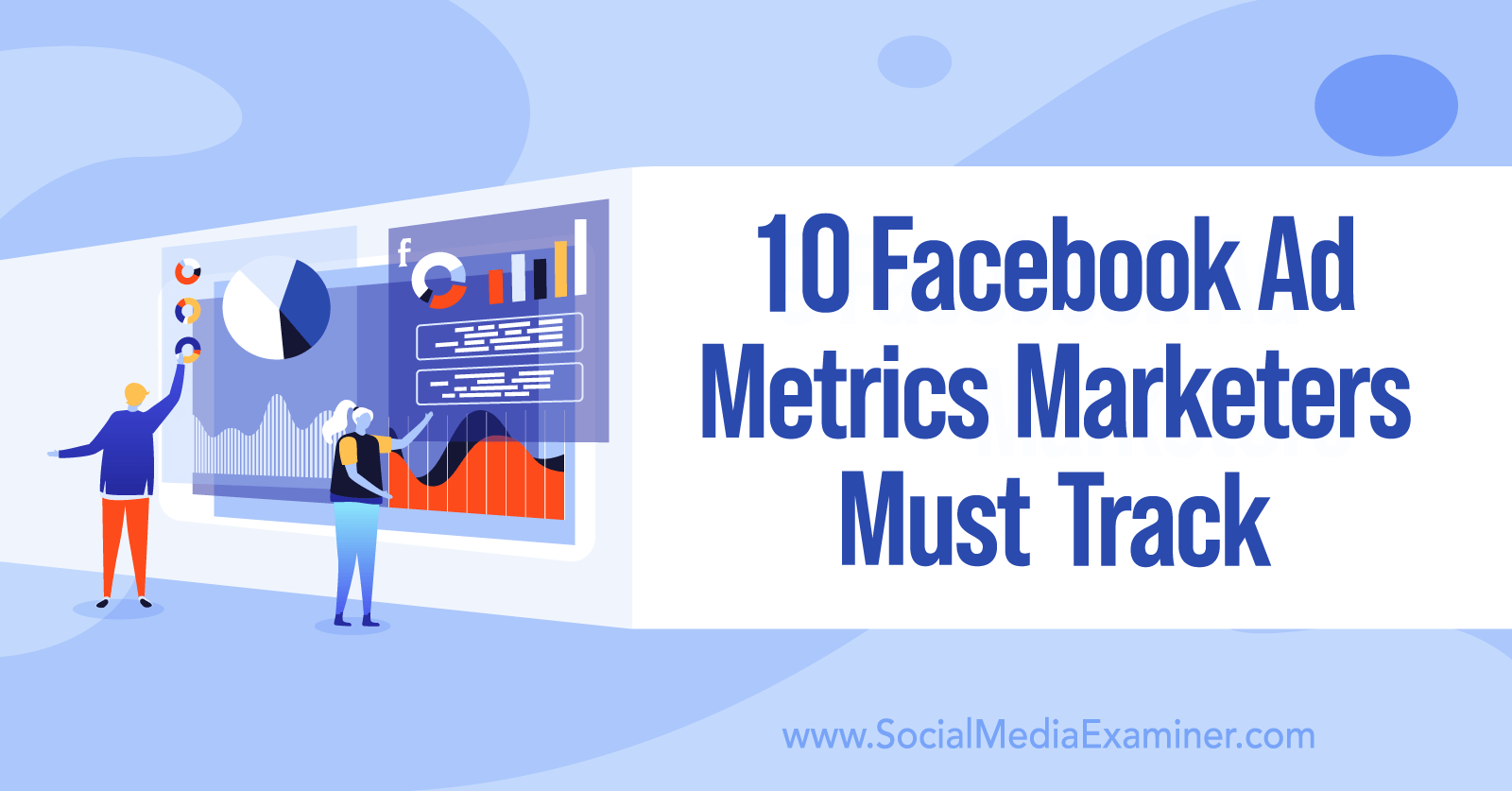 10 Facebook Ad Metrics Marketers Must Track by Charlie Lawrance on Social Media Examiner.
