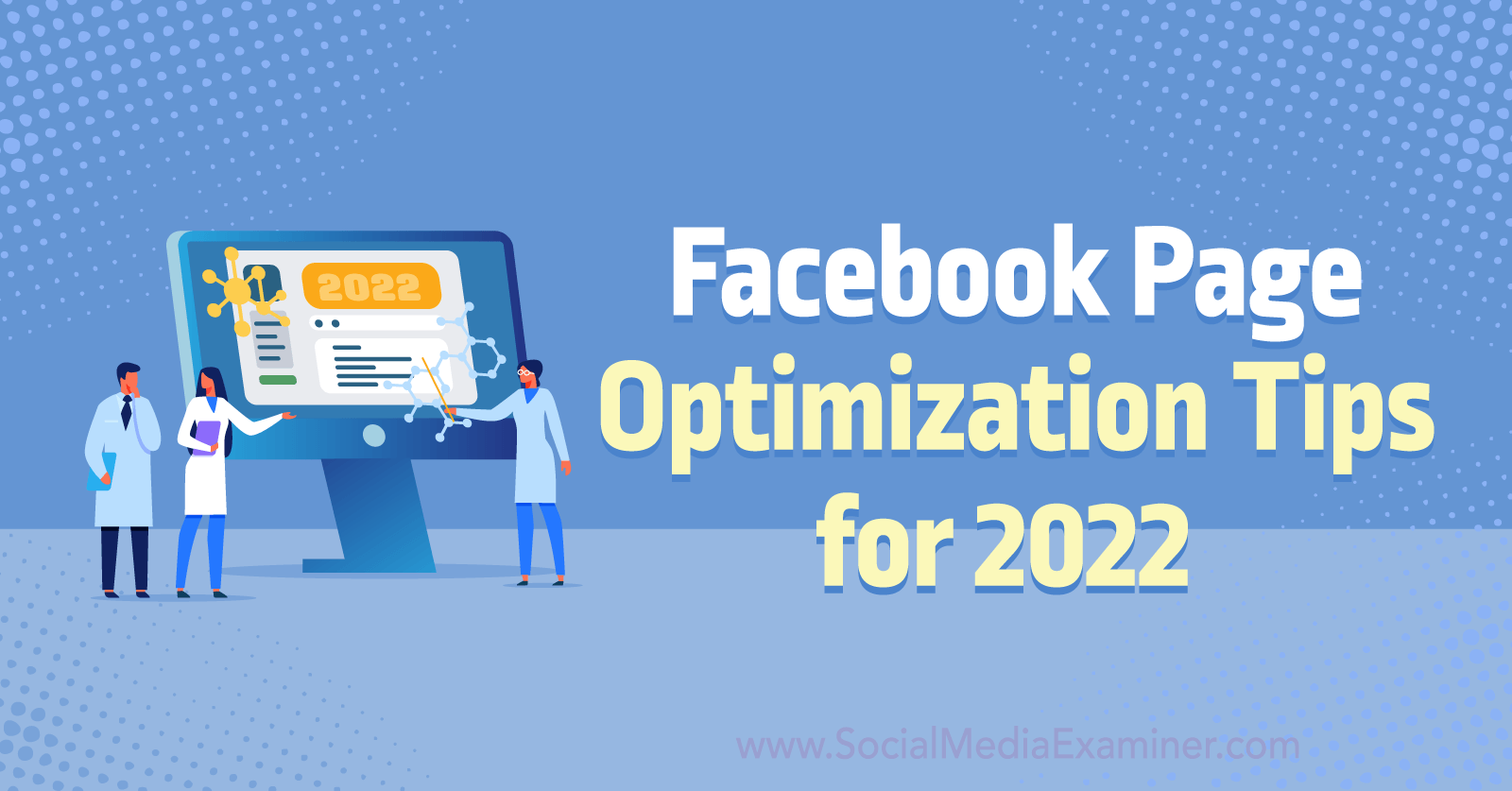 Facebook Page Optimization Tips for 2022 by Anna Sonnenberg on Social Media Examiner.