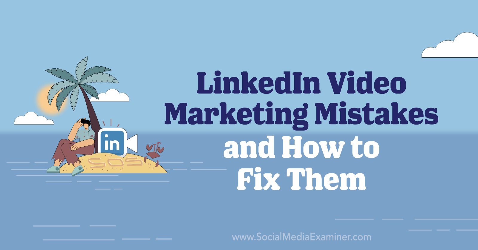 4 LinkedIn Video Marketing Mistakes and How to Fix Them by Elizabeth Shydlovich on Social Media Examiner.