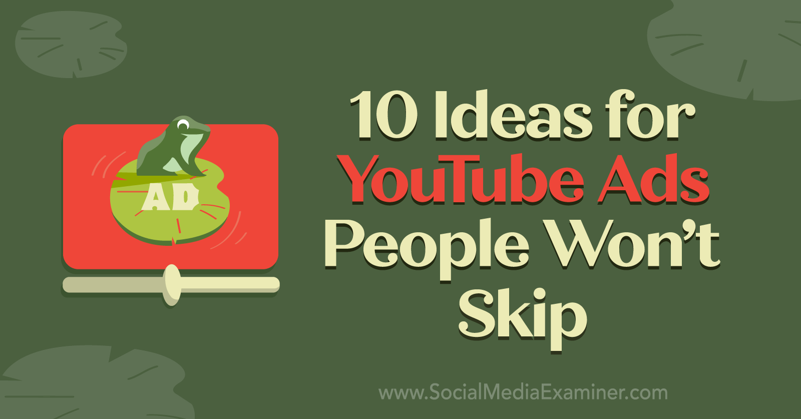 10 Ideas for YouTube Ads People Won't Skip by Anna Sonnenberg on Social Media Examiner.