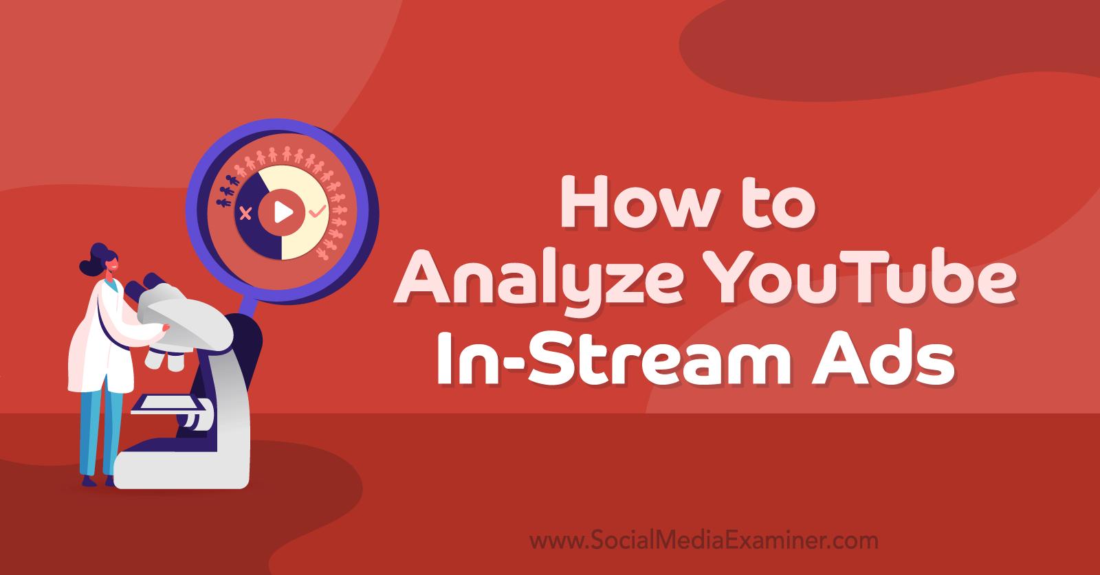 How to Analyze YouTube In-Stream Ads by Joe Martinez on Social Media Examiner.